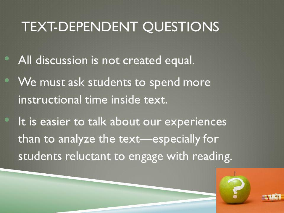 TEXT-DEPENDENT QUESTIONS All discussion is not created equal.