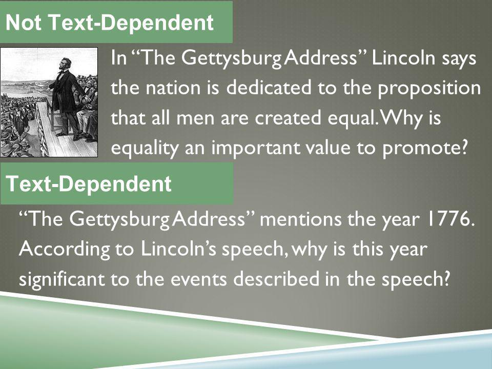 In The Gettysburg Address Lincoln says the nation is dedicated to the proposition that all men are created equal.