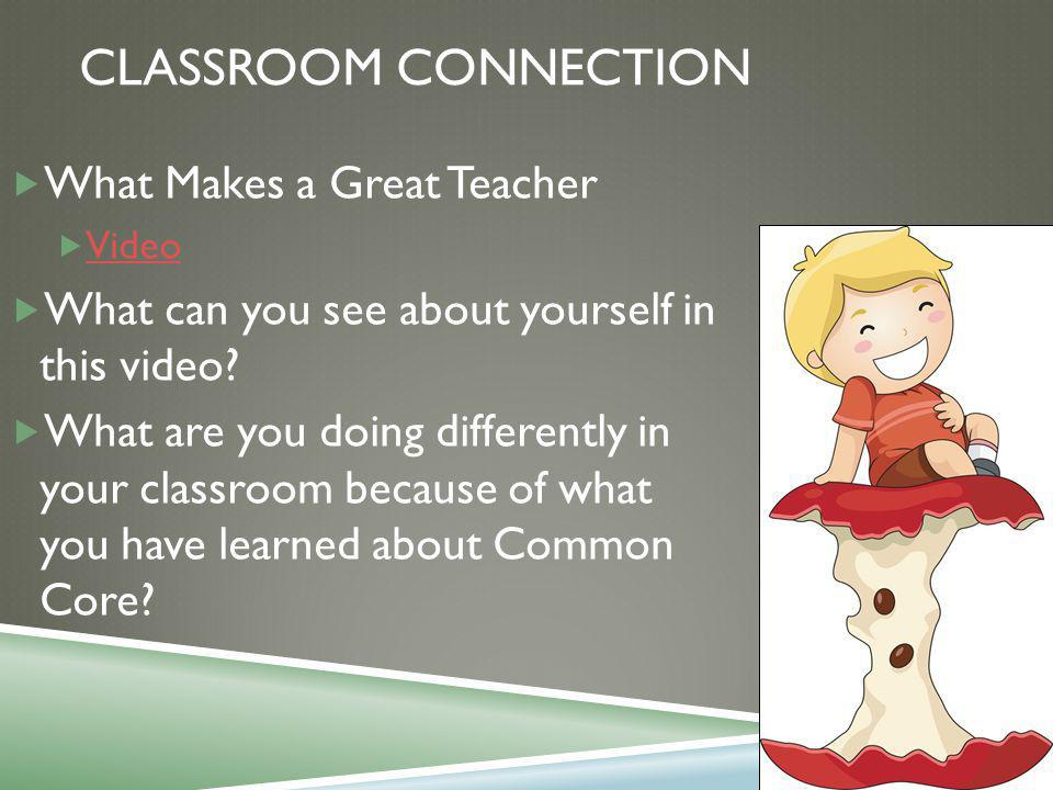CLASSROOM CONNECTION  What Makes a Great Teacher  Video Video  What can you see about yourself in this video.