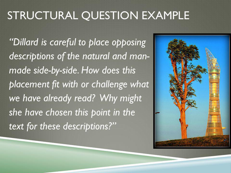 STRUCTURAL QUESTION EXAMPLE Dillard is careful to place opposing descriptions of the natural and man- made side-by-side.