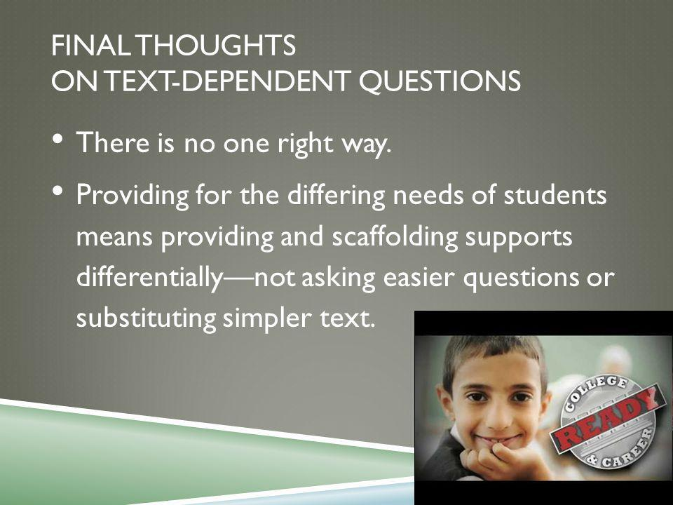 FINAL THOUGHTS ON TEXT-DEPENDENT QUESTIONS There is no one right way.