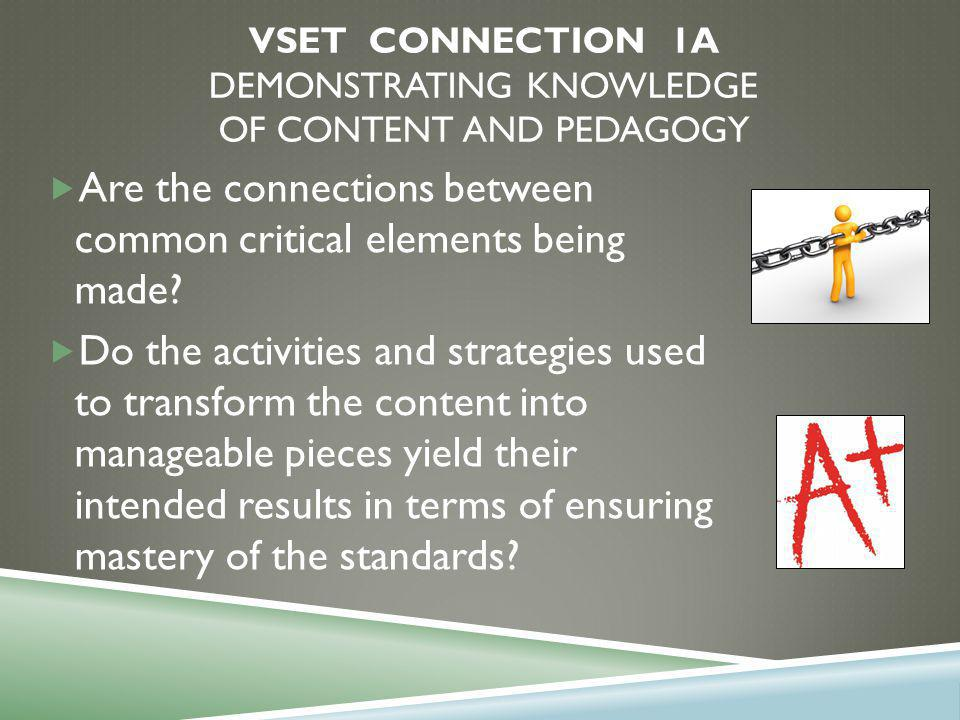 VSET CONNECTION 1A DEMONSTRATING KNOWLEDGE OF CONTENT AND PEDAGOGY  Are the connections between common critical elements being made.