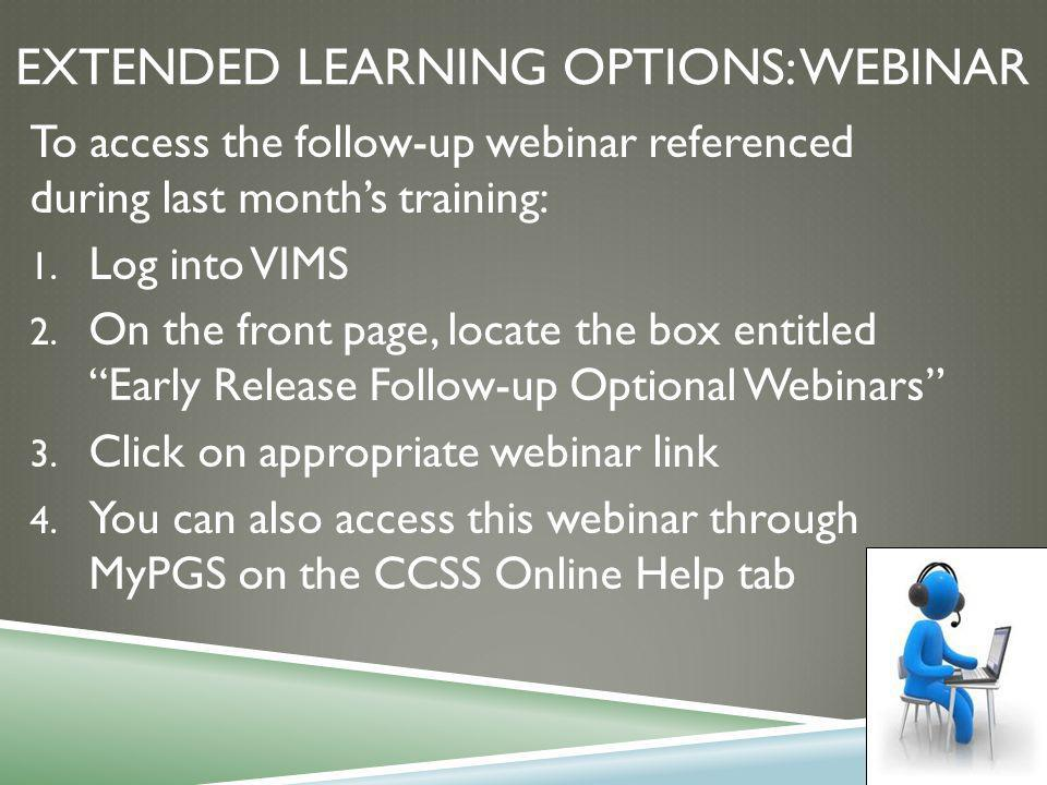 EXTENDED LEARNING OPTIONS: WEBINAR To access the follow-up webinar referenced during last month's training: 1.