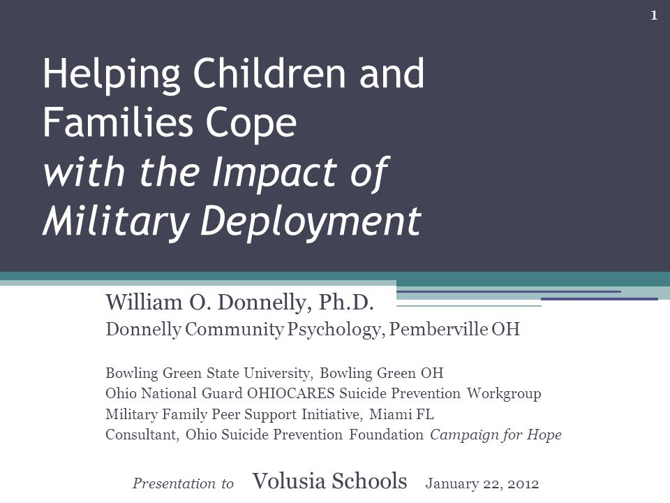 1 Helping Children and Families Cope with the Impact of Military Deployment William O.