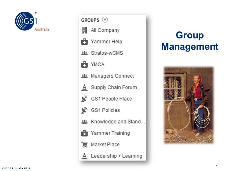 © GS1 Australia 2012 12 Group Management