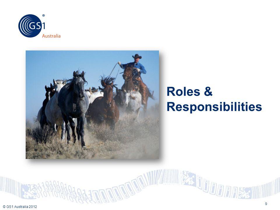 © GS1 Australia 2012 Roles & Responsibilities 9