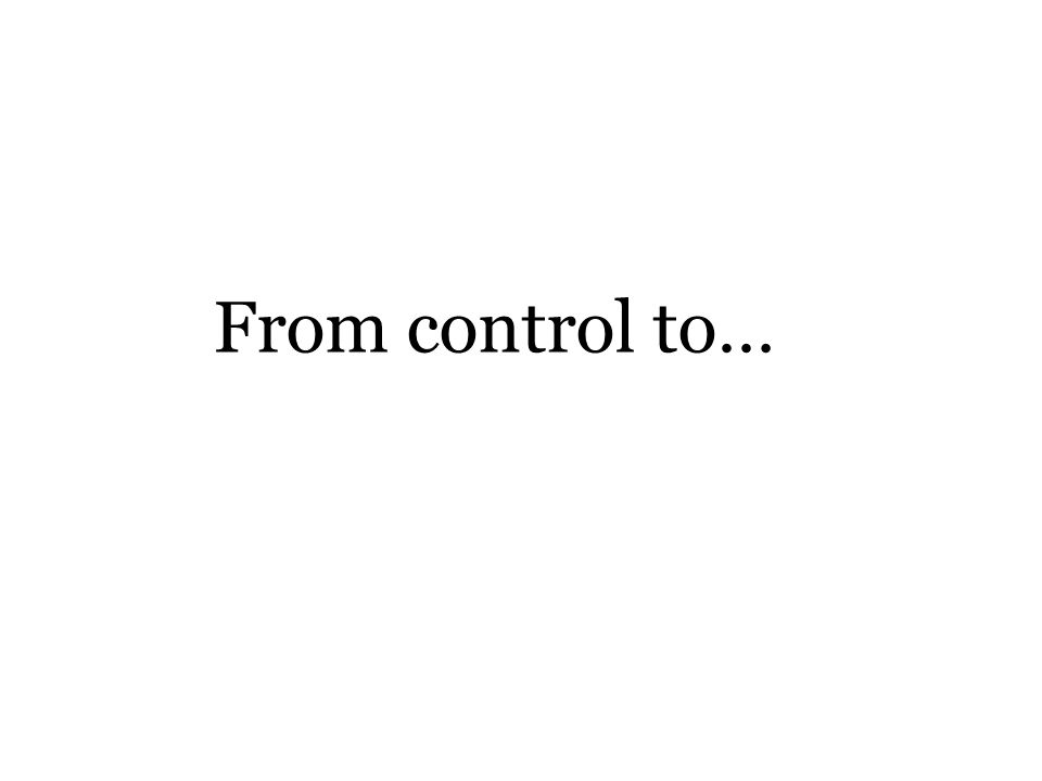 From control to…
