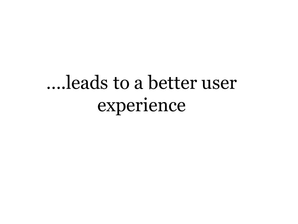 ….leads to a better user experience