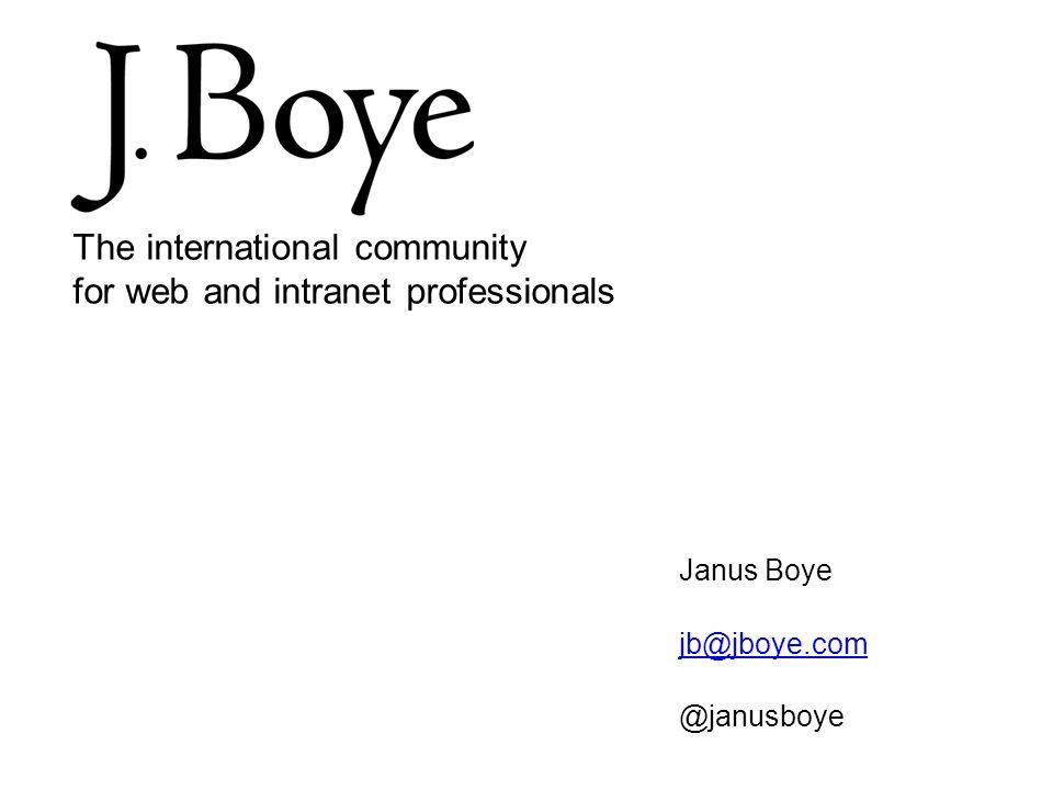 Janus Boye jb@jboye.com @janusboye The international community for web and intranet professionals