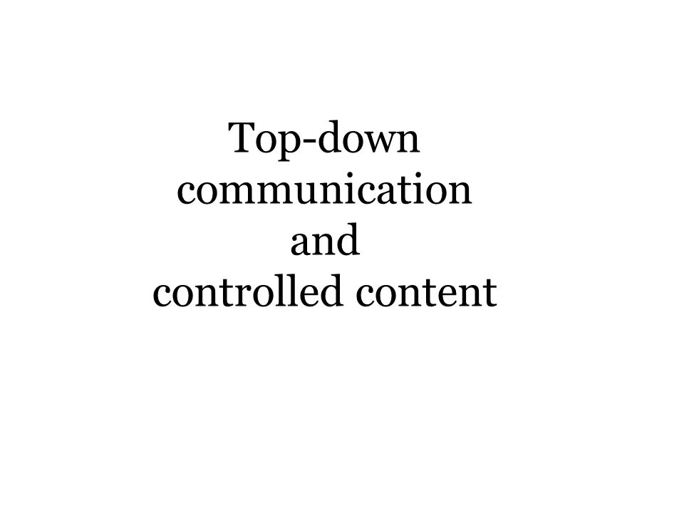 Top-down communication and controlled content