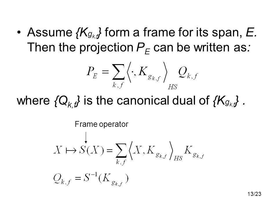 13/23 Assume {K g k,f } form a frame for its span, E.