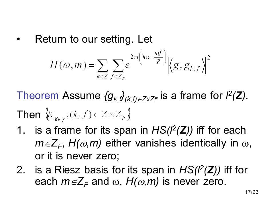 17/23 Return to our setting. Let Theorem Assume {g k,f } (k,f)  ZxZ F is a frame for l 2 (Z).