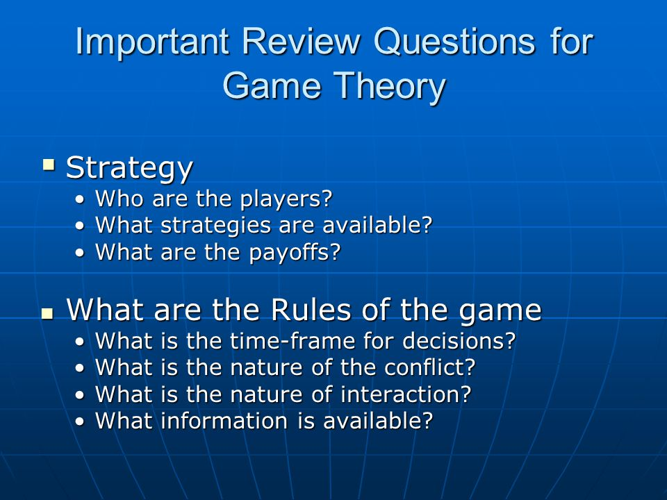 Important Review Questions for Game Theory  Strategy Who are the players?Who are the players? What strategies are available?What strategies are avail