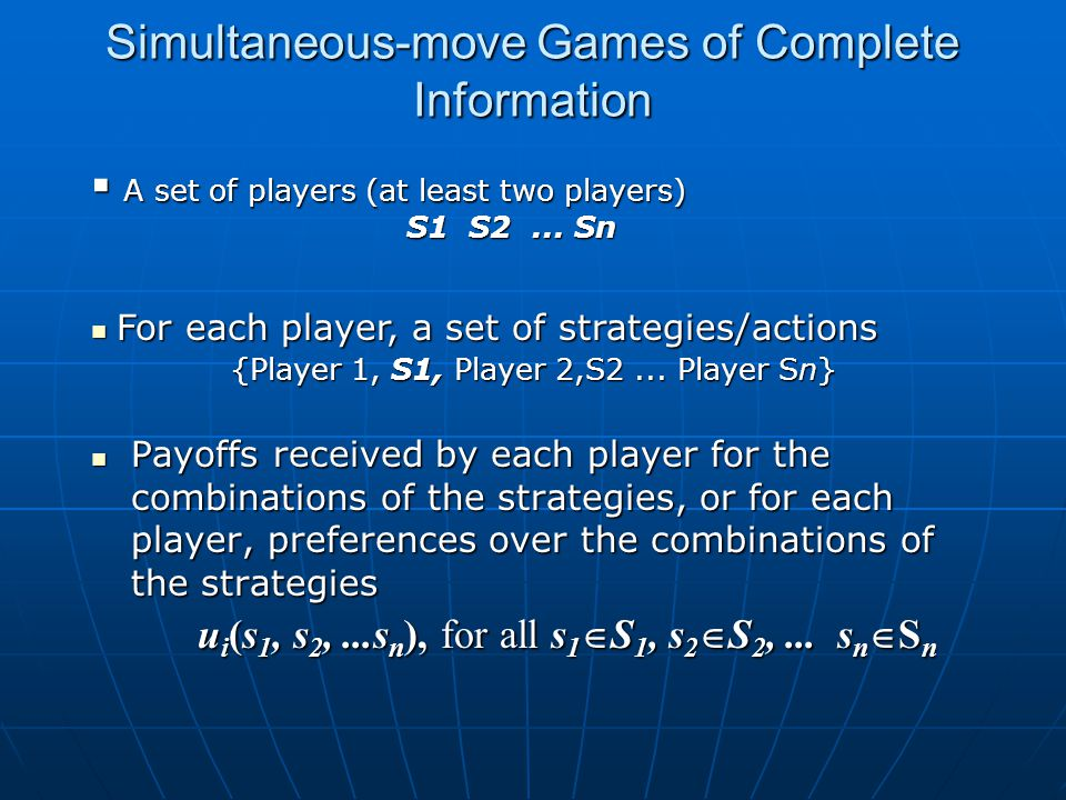 Simultaneous-move Games of Complete Information Payoffs received by each player for the combinations of the strategies, or for each player, preference