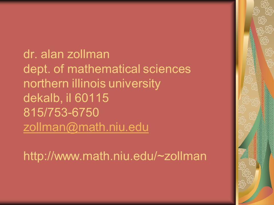 dr. alan zollman dept. of mathematical sciences northern illinois university dekalb, il 60115 815/753-6750 zollman@math.niu.edu http://www.math.niu.ed