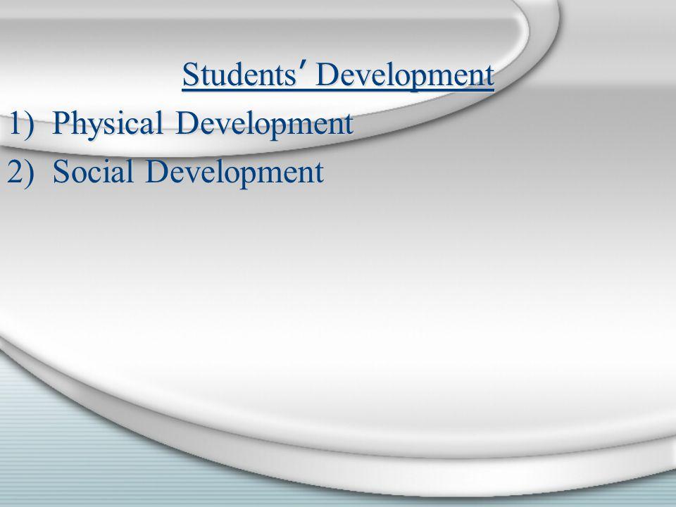 Students ' Development 1)Physical Development 2)Social Development Students ' Development 1)Physical Development 2)Social Development
