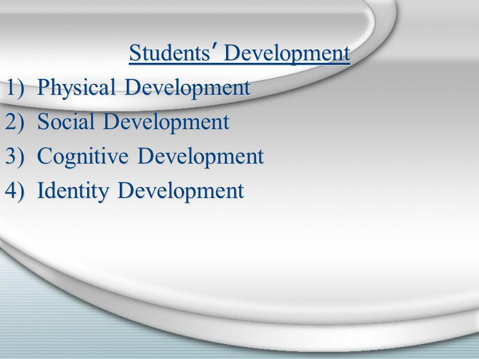 Students ' Development 1)Physical Development 2)Social Development 3)Cognitive Development 4)Identity Development Students ' Development 1)Physical Development 2)Social Development 3)Cognitive Development 4)Identity Development