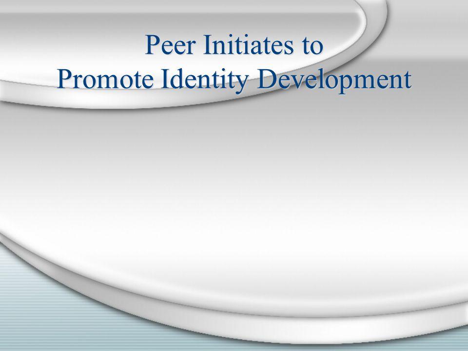 Peer Initiates to Promote Identity Development