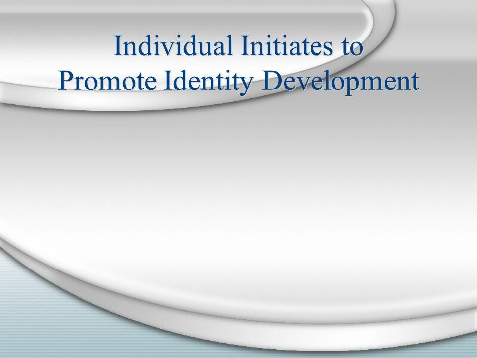 Individual Initiates to Promote Identity Development