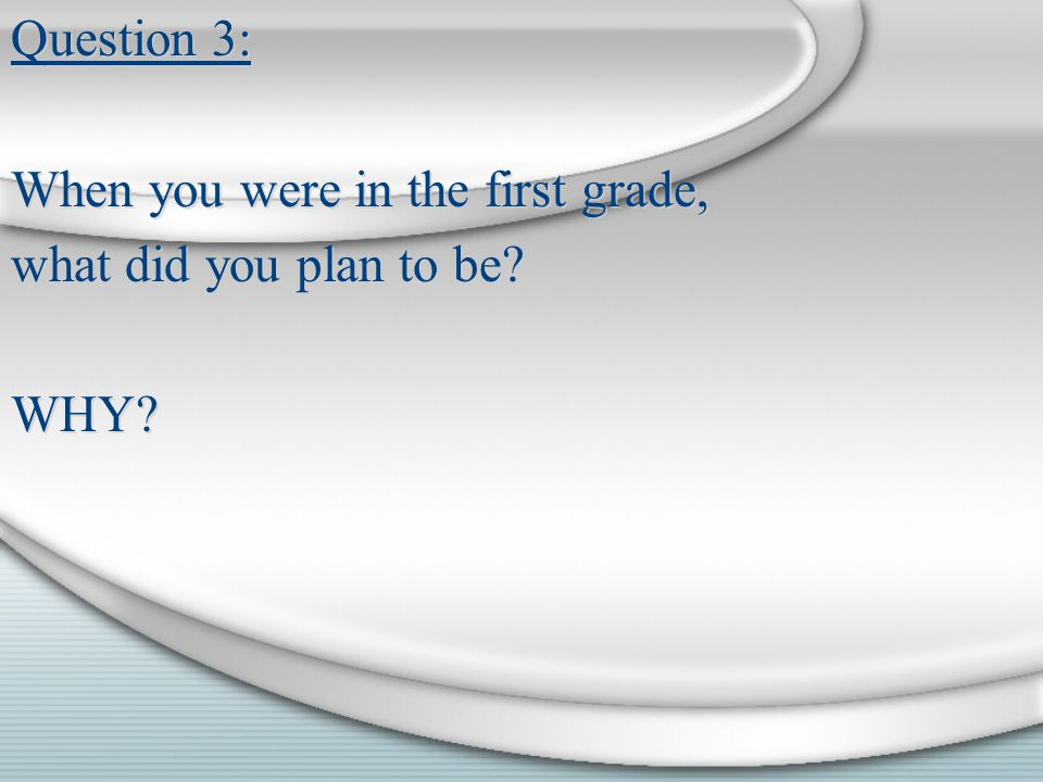 Question 4: If you grow up, what do you plan to be.