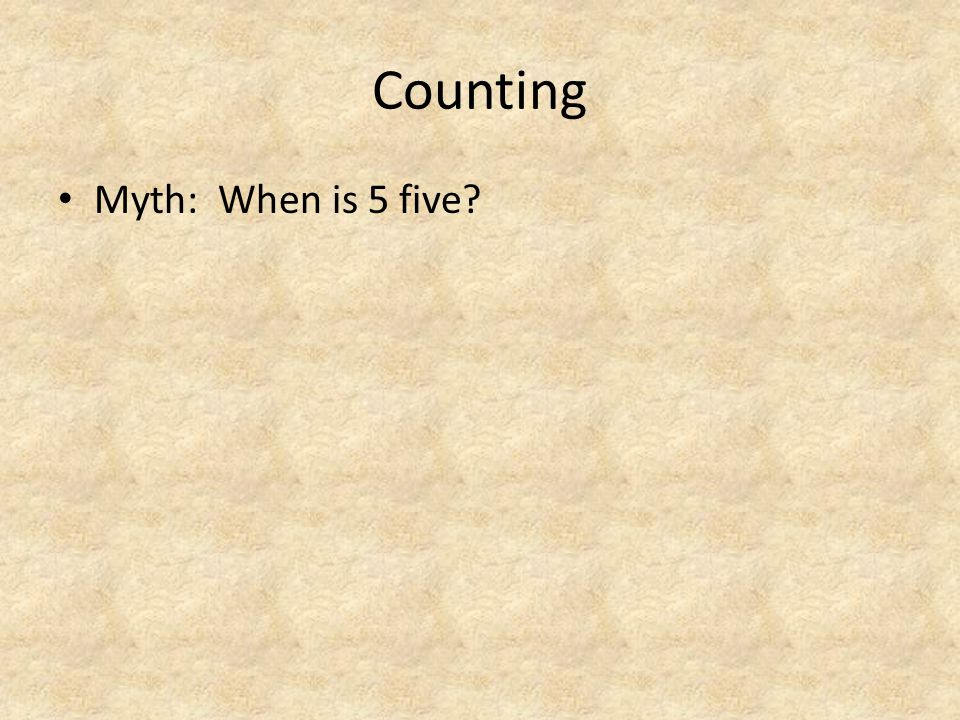 Counting Myth: When is 5 five? Truth: It's not the object, but the total collection of objects