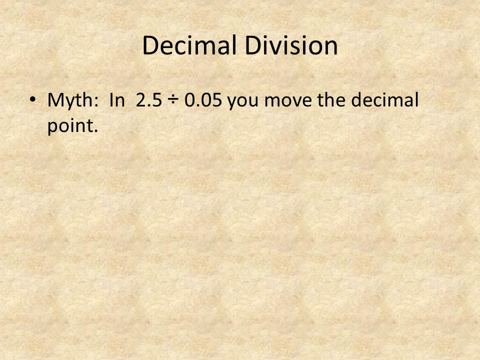 Decimal Division Myth: In 2.5 ÷ 0.05 you move the decimal point.