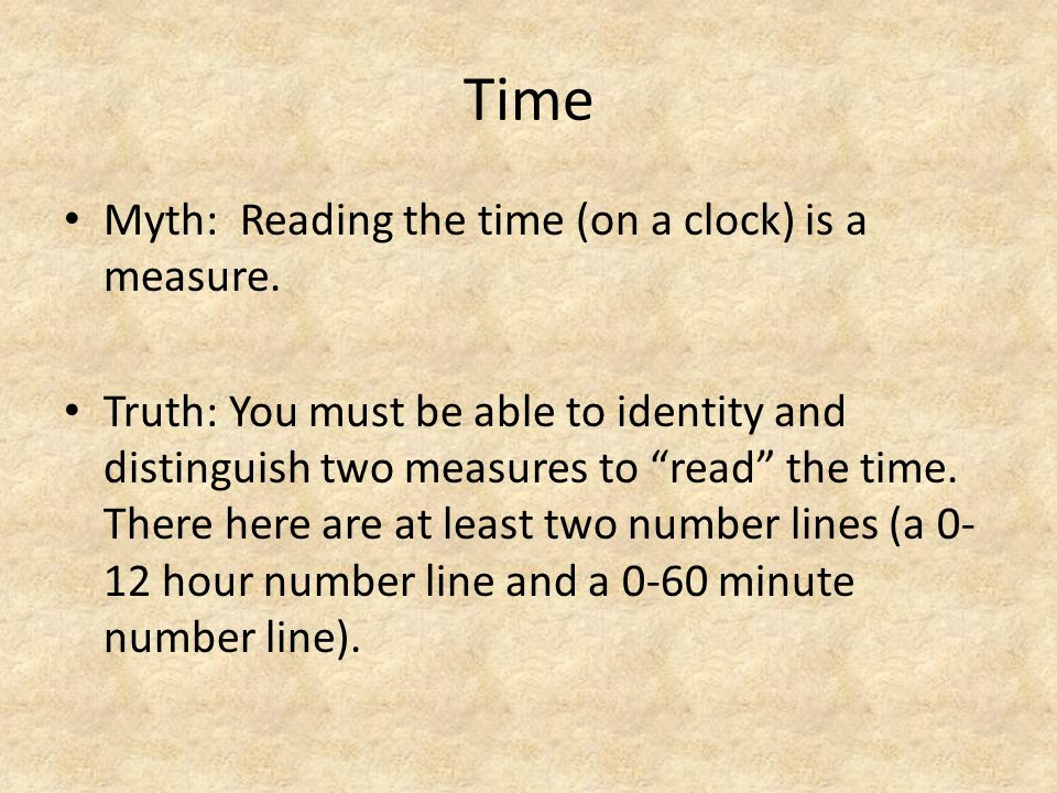 "Time Myth: Reading the time (on a clock) is a measure. Truth: You must be able to identity and distinguish two measures to ""read"" the time. There here"