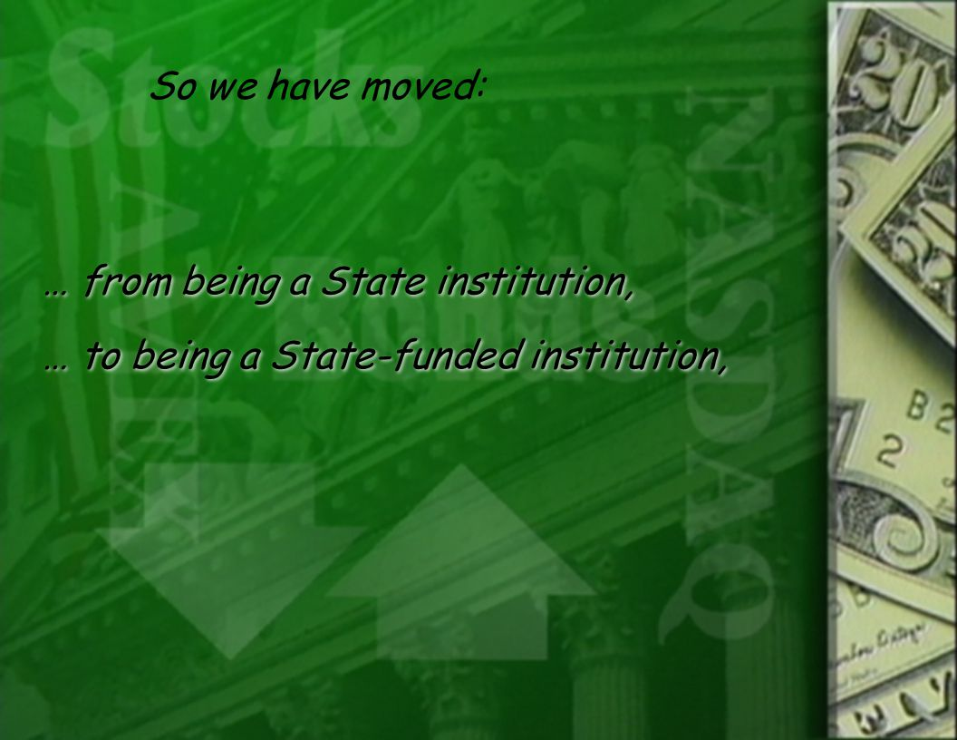 … from being a State institution, … to being a State-funded institution, … from being a State institution, … to being a State-funded institution, So we have moved: