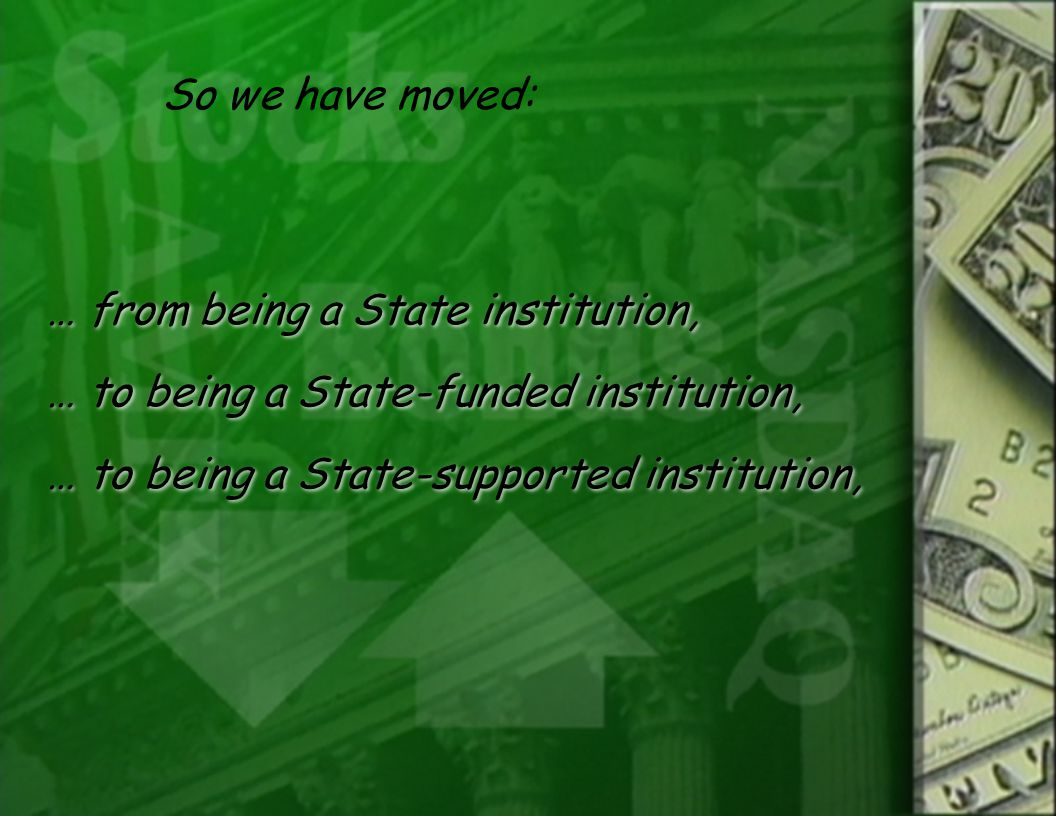 … from being a State institution, … to being a State-funded institution, … to being a State-supported institution, … from being a State institution, … to being a State-funded institution, … to being a State-supported institution, So we have moved: