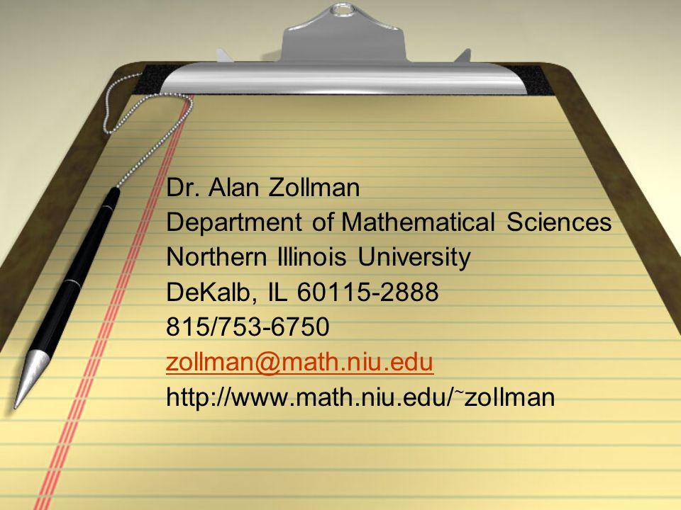 Dr. Alan Zollman Department of Mathematical Sciences Northern Illinois University DeKalb, IL 60115-2888 815/753-6750 zollman@math.niu.edu http://www.m