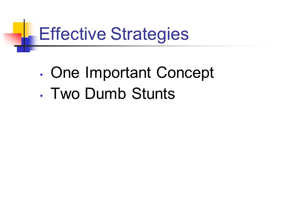 Effective Strategies One Important Concept Two Dumb Stunts