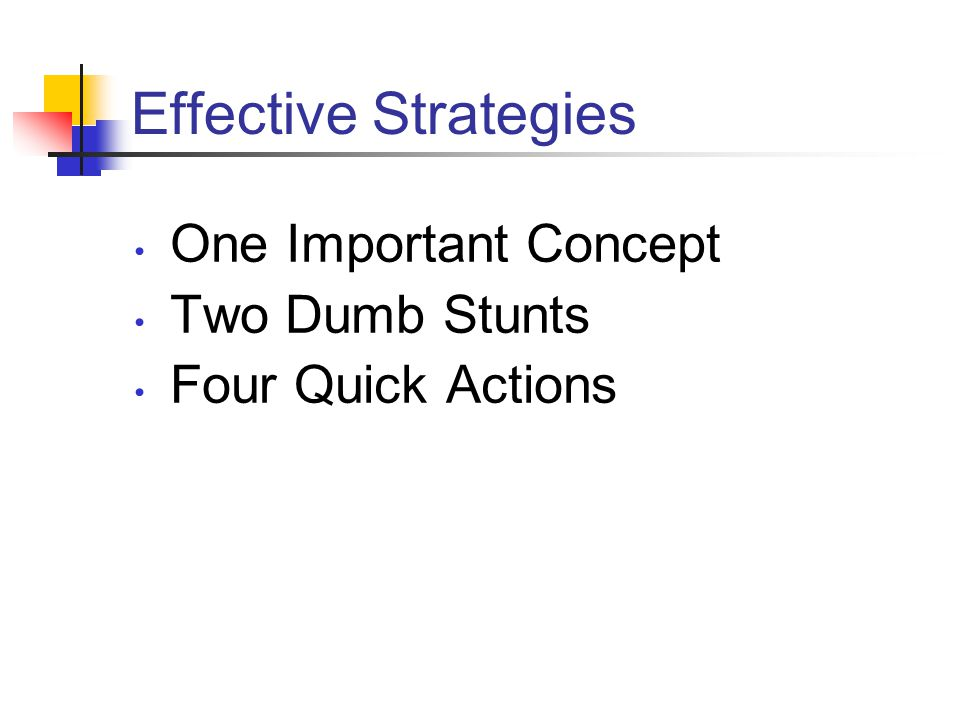 Effective Strategies One Important Concept Two Dumb Stunts Four Quick Actions
