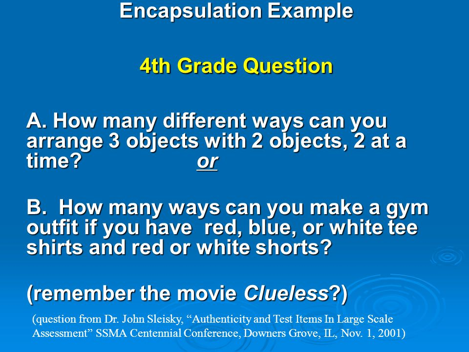 Encapsulation Example 4th Grade Question A. How many different ways can you arrange 3 objects with 2 objects, 2 at a time? or B. How many ways can you