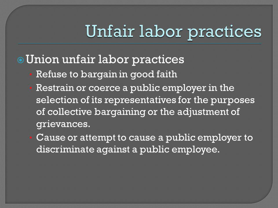  Union unfair labor practices Refuse to bargain in good faith Restrain or coerce a public employer in the selection of its representatives for the purposes of collective bargaining or the adjustment of grievances.