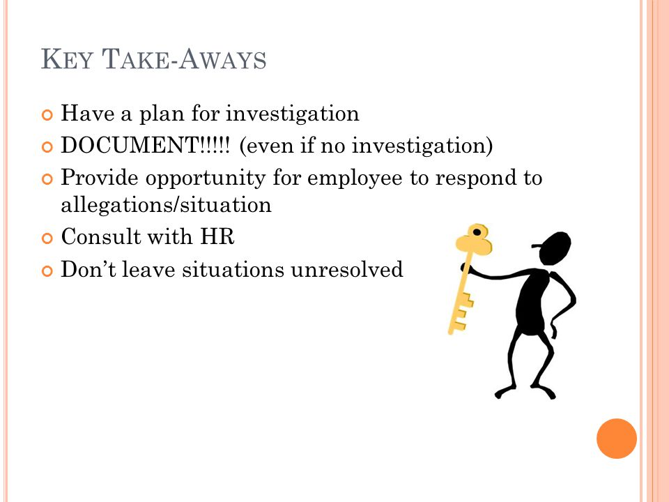 K EY T AKE -A WAYS Have a plan for investigation DOCUMENT!!!!.