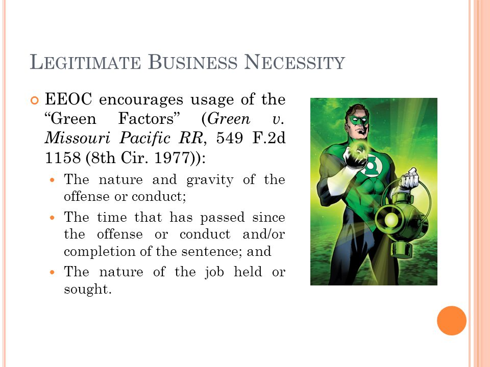 L EGITIMATE B USINESS N ECESSITY EEOC encourages usage of the Green Factors ( Green v.