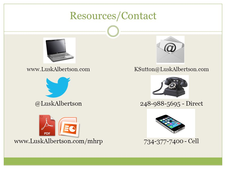 Resources/Contact www.LuskAlbertson.com @LuskAlbertson www.LuskAlbertson.com/mhrp KSutton@LuskAlbertson.com 248-988-5695 - Direct 734-377-7400 - Cell