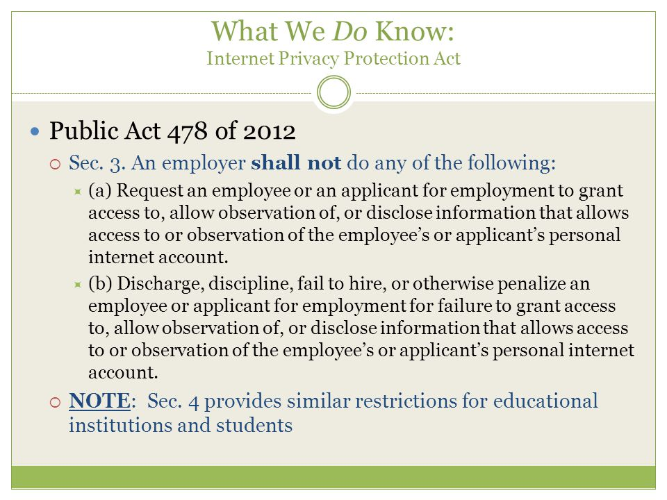 What We Do Know: Internet Privacy Protection Act Public Act 478 of 2012  Sec.