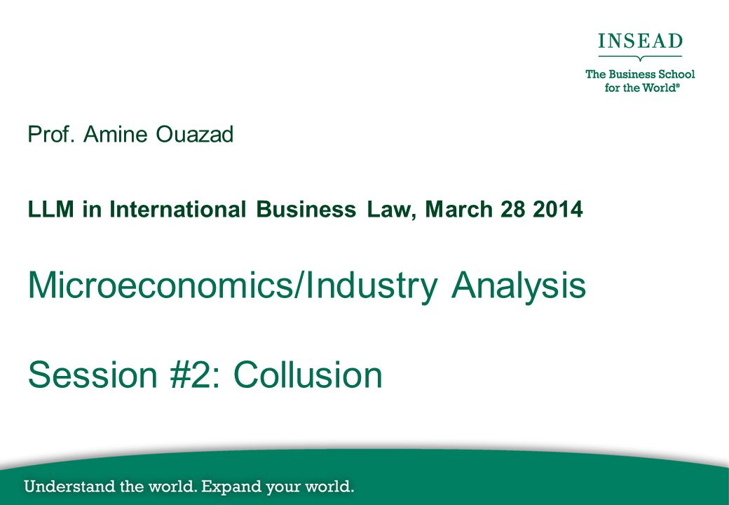 Microeconomics/Industry Analysis Session #2: Collusion Prof. Amine Ouazad LLM in International Business Law, March 28 2014