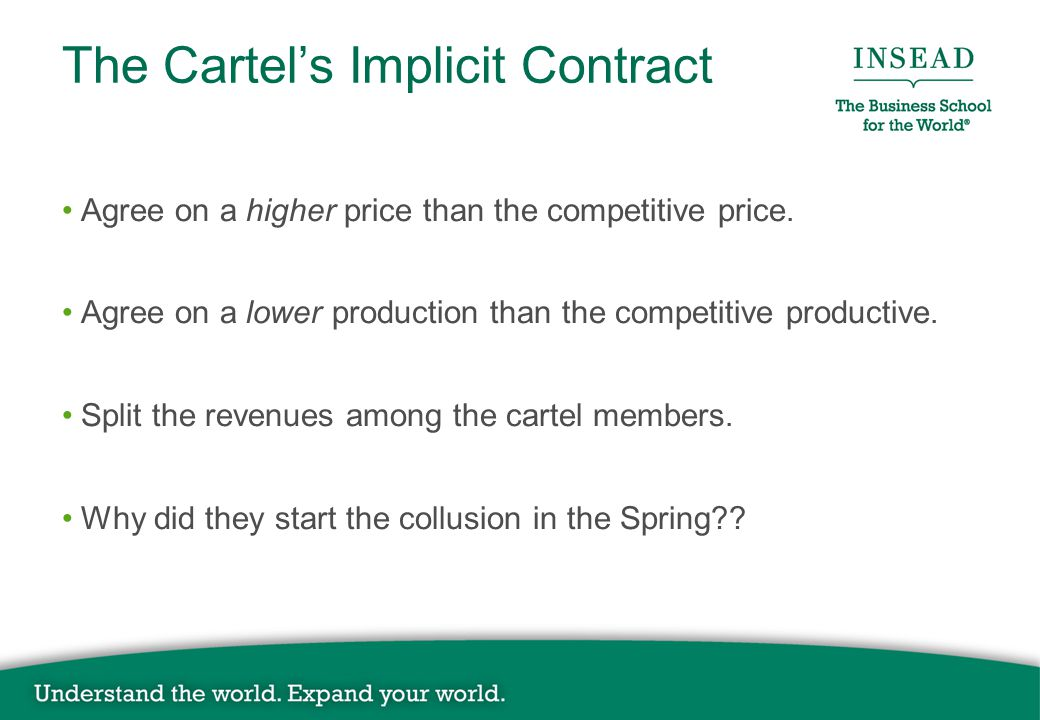 The Cartel's Implicit Contract Agree on a higher price than the competitive price.