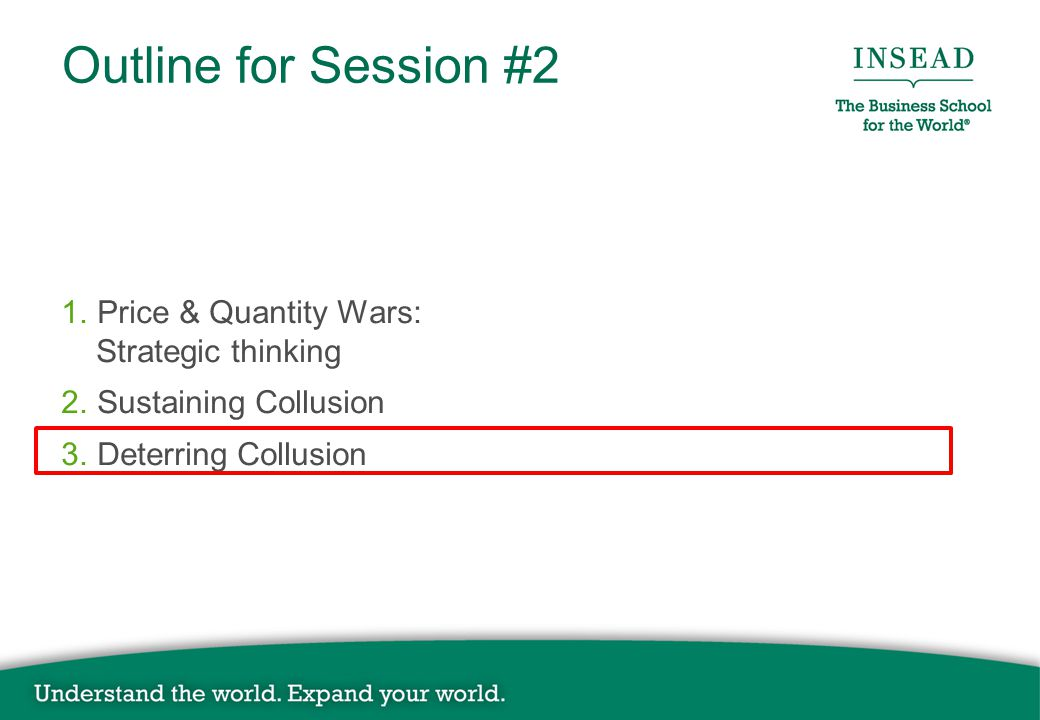 Outline for Session #2 1. Price & Quantity Wars: Strategic thinking 2. Sustaining Collusion 3. Deterring Collusion