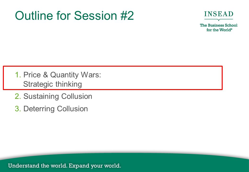 Outline for Session #2 1. Price & Quantity Wars: Strategic thinking 2.