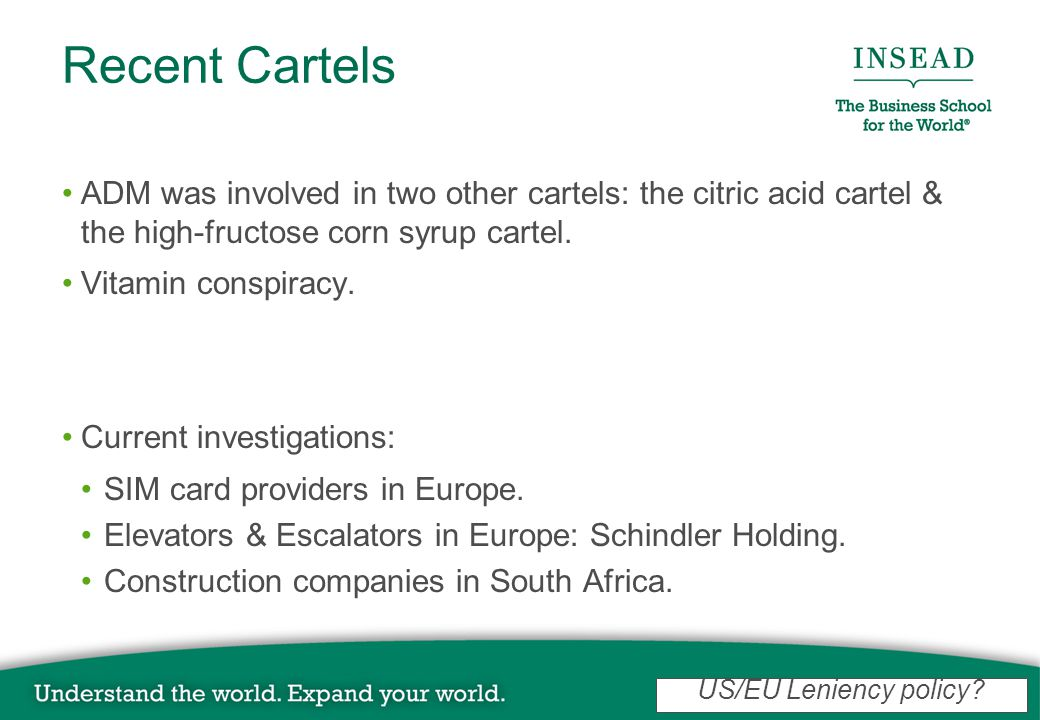 Recent Cartels ADM was involved in two other cartels: the citric acid cartel & the high-fructose corn syrup cartel.
