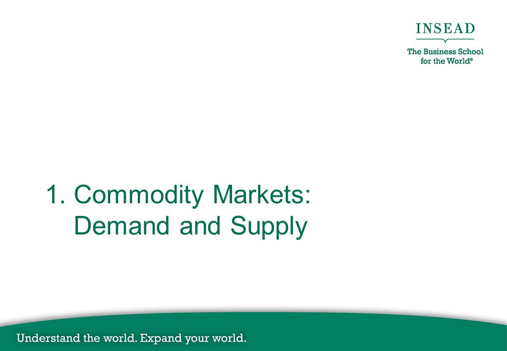 1. Commodity Markets: Demand and Supply