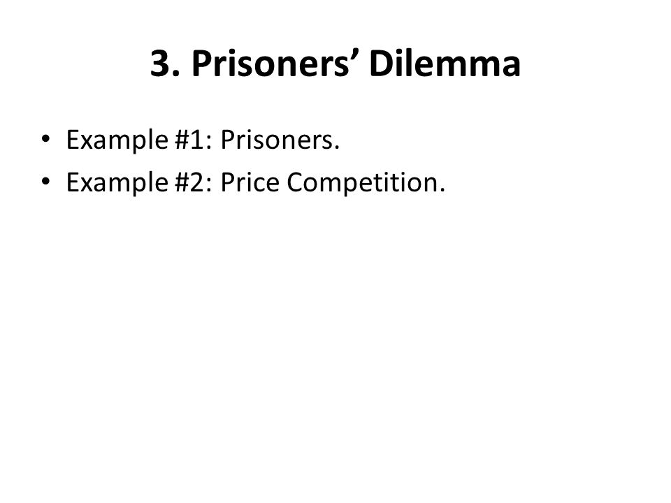 3. Prisoners' Dilemma Example #1: Prisoners. Example #2: Price Competition.