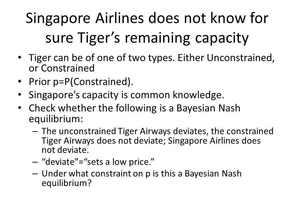 Singapore Airlines does not know for sure Tiger's remaining capacity Tiger can be of one of two types. Either Unconstrained, or Constrained Prior p=P(
