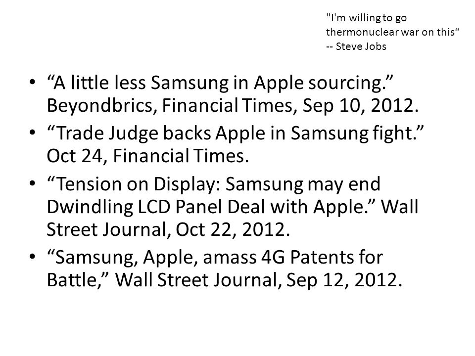 """A little less Samsung in Apple sourcing."" Beyondbrics, Financial Times, Sep 10, 2012. ""Trade Judge backs Apple in Samsung fight."" Oct 24, Financial T"