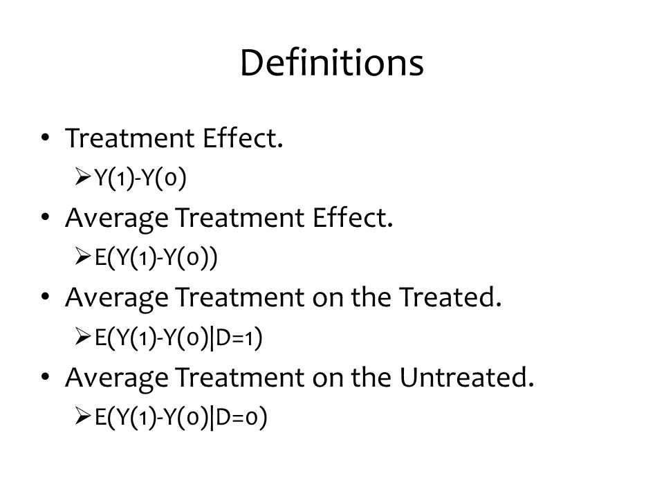 Definitions Treatment Effect.  Y(1)-Y(0) Average Treatment Effect.