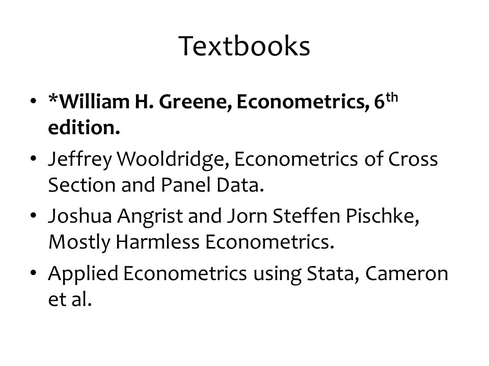 Textbooks *William H. Greene, Econometrics, 6 th edition.