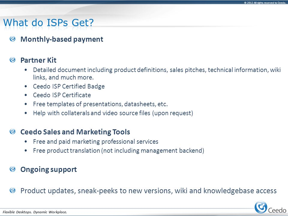 © 2012 All rights reserved to Ceedo. Flexible Desktops. Dynamic Workplace. Monthly-based payment Partner Kit Detailed document including product defin